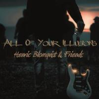 Henric Blomqvist & Friends - All of Your Illusions